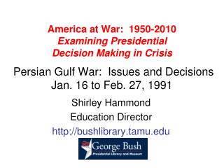 America at War:  1950-2010 Examining Presidential  Decision Making in Crisis   Persian Gulf War:  Issues and Decisions