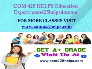 COM 425 HELPS Education Expert/com425helpsdotcom