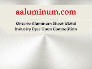 Ontario Aluminum Sheet Metal Industry Eyes Upon Competition