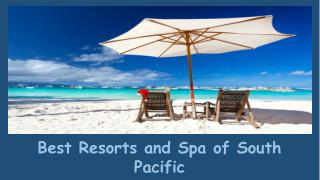 Best Resorts and Spa of South Pacific