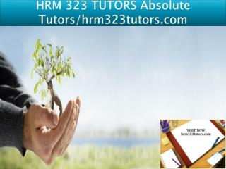 HRM 323 TUTORS Absolute Tutors/hrm323tutors.com