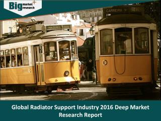 Global Radiator Support Industry, Size,Share, Trends, Market Forecast 2016