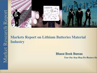 Markets Report on Materials Lithium Batteries Industry
