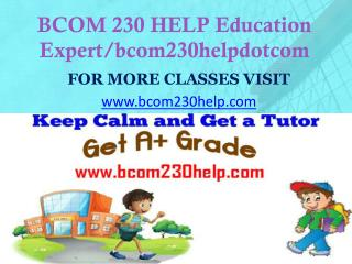 BCOM 230 HELP Education Expert/bcom230helpdotcom