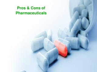 Pros & Cons of Pharmaceuticals