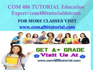 COM 486 TUTORIAL Education Expert/com486tutorialdotcom