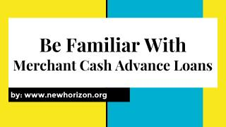 Be Familiar With  Merchant Cash Advance Loans