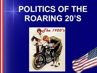 POLITICS OF THE ROARING 20 S