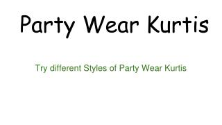 Try different Styles of Party Wear Kurtis