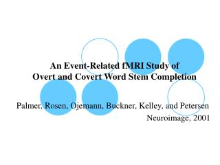 An Event-Related fMRI Study of  Overt and Covert Word Stem Completion
