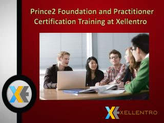 Top Prince2 Foundation and Practitioner Certification Training at Xellentro