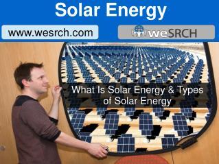 What Is Solar Energy & Types of Solar Energy