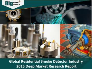 Global Residential Smoke Detector Industry 2015 Deep Market Research Report - Big Market Research