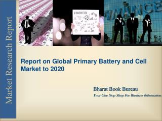 Report on Global Primary Battery and Cell Market to 2020