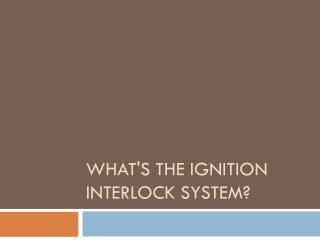 What Is The Purpose Behind The Ignition Interlock Device