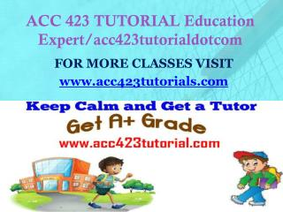 ACC 423 TUTORIAL Education Expert/acc423tutorialdotcom