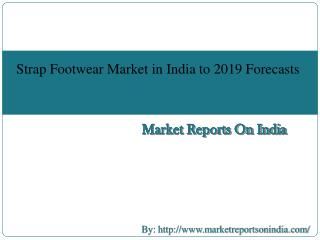 The Strap Footwear Market in India to 2019 Forecasts