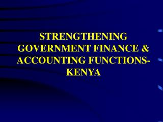 STRENGTHENING GOVERNMENT FINANCE  ACCOUNTING FUNCTIONS-KENYA