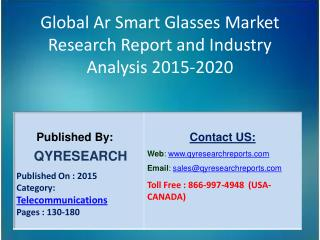 Global Ar Smart Glasses Market 2015 Industry Development, Forecasts,Research, Analysis,Growth, Insights and Market Statu