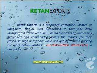 Ketan Exports Bangalore: 09845102860, 08892679278