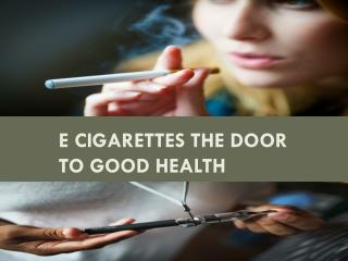 E Cigarettes the Door to Good Health
