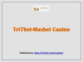 Tri7bet-Maxbet Casino