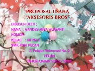 proposal aksesoris  bros