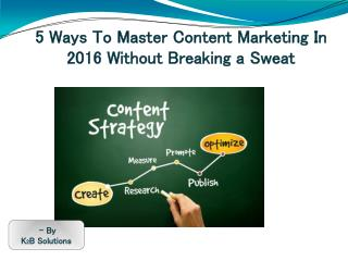 5 Ways To Master Content Marketing In 2016 Without Breaking a Sweat