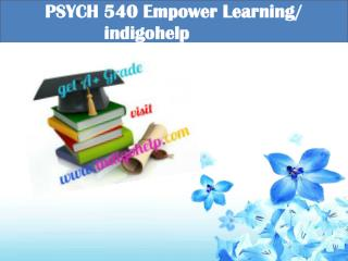 PSYCH 540 Empower Learning/ indigohelp