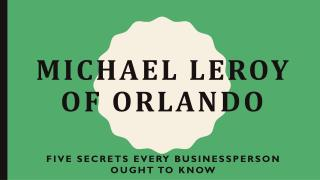 Michael LeRoy of Orlando - Five Secrets Every Businessperson Ought to Know