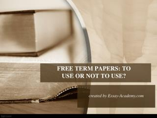 Free Term Papers Use or Not to Use
