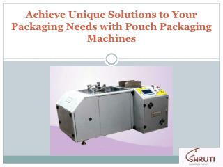 Achieve Unique Solutions to Your Packaging Needs with Pouch Packaging Machines