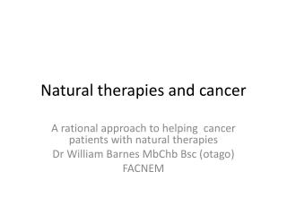 Natural Therapies and Cancer - Dr William Barnes