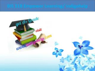 BIS 318 Empower Learning/ indigohelp