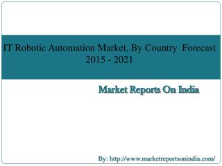 IT Robotic Automation Market, By Country 2015 - 2021