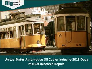 United States Automotive Oil Cooler Industry, Size, Share, Trends and Market Forecast  - Big Market Research