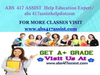 ABS  417 ASSIST  Help Education Expert/ abs 417assisthelpdotcom