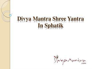 Divya Mantra Shree Yantra in Sphatik