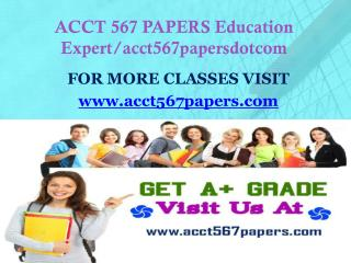 ACCT 567 PAPERS Education Expert/acct567papersdotcom