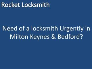 In Need of a locksmith Urgently in Milton Keynes & Bedford?