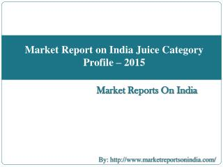 Market Report on India Juice Category Profile – 2015