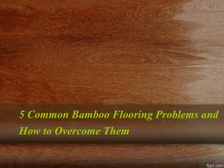 5 Common Bamboo Flooring Problems and How to Overcome Them