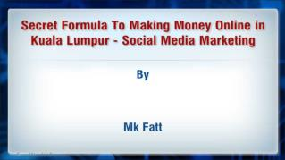 Secret Formula To Making Money Online in Kuala Lumpur Social Media Marketing