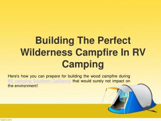 Building The Perfect Wilderness Campfire In RV Camping