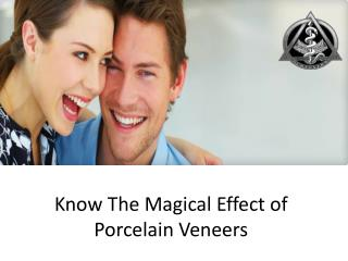 Know The Magical Effect of Porcelain Veneers