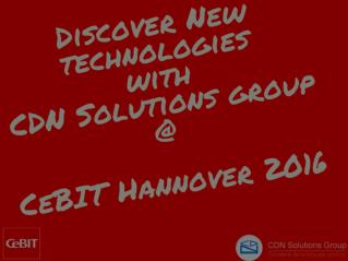 CDN Solutions Group Confirms CeBIT Hannover 2016 Attendance