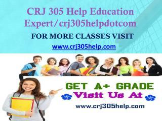 CRJ 305 Help Education Expert/crj305helpdotcom