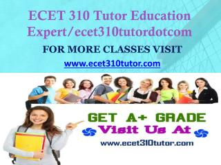 ECET 310 Tutor Education Expert/ecet310tutordotcom