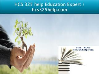 HCS 325 help Education Expert / hcs325help.com
