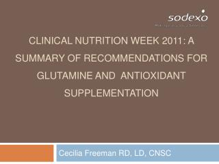 Clinical Nutrition Week 2011: A Summary of Recommendations for Glutamine and  Antioxidant Supplementation